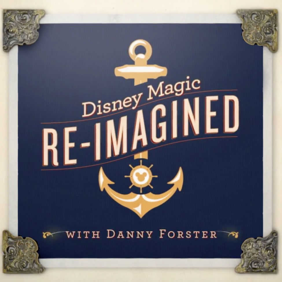 Disney Magic Re-Imagined Danny Forster video series logo