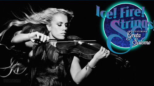 Ice! Fire! Strings! Featuring Greta Salome