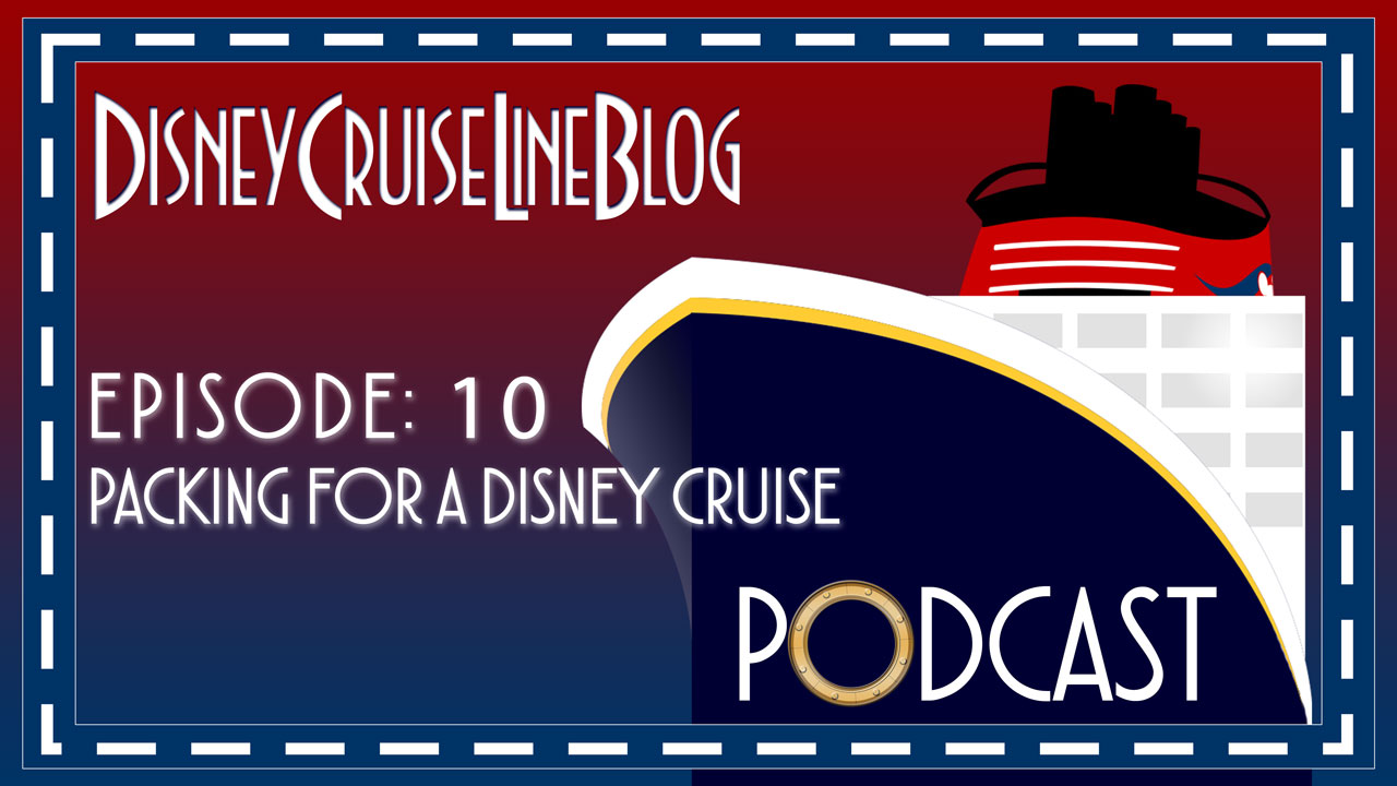 DCL Blog Podcast Episode 10 Podcast Packing For A Cruise