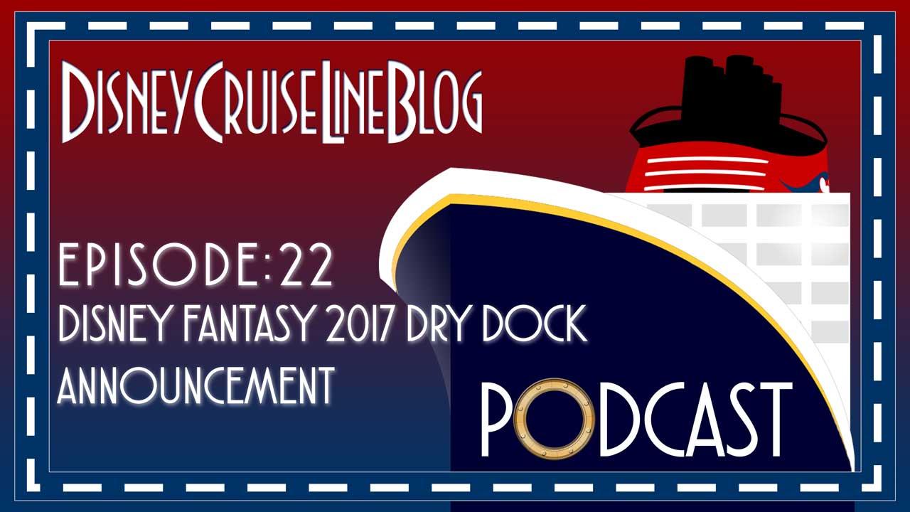 DCL Blog Podcast Episode 21 Disney Fantasy Dry Dock Announcement