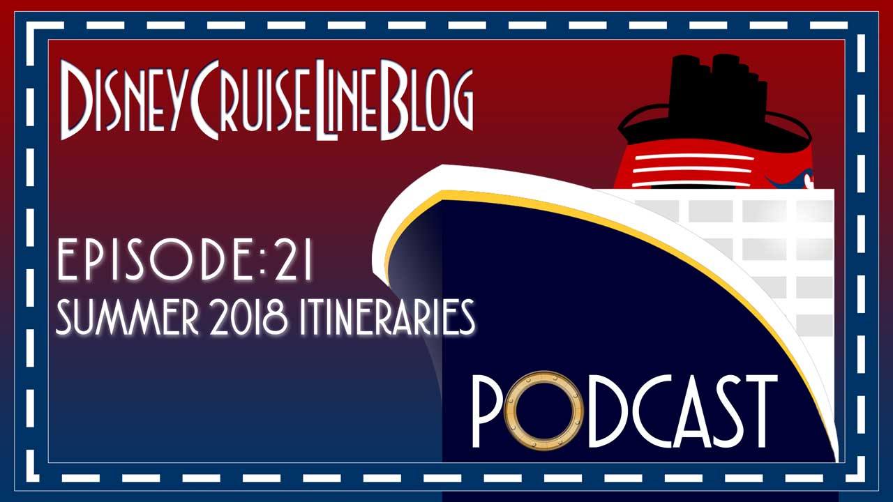 DCL Blog Podcast Episode 21 Podcast Summer 2018 Itineraries