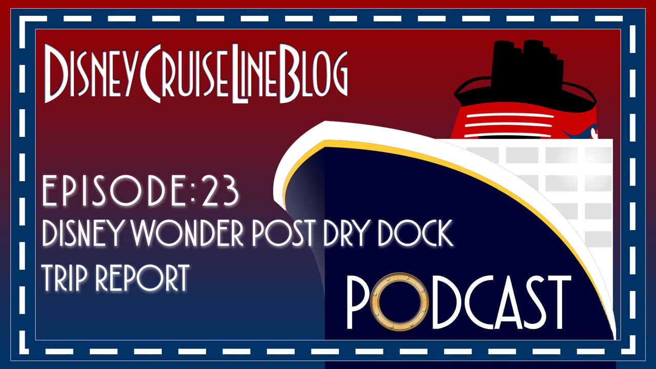 DCL Blog Podcast Episode 23 Disney Wonder Dry Dock Trip Report