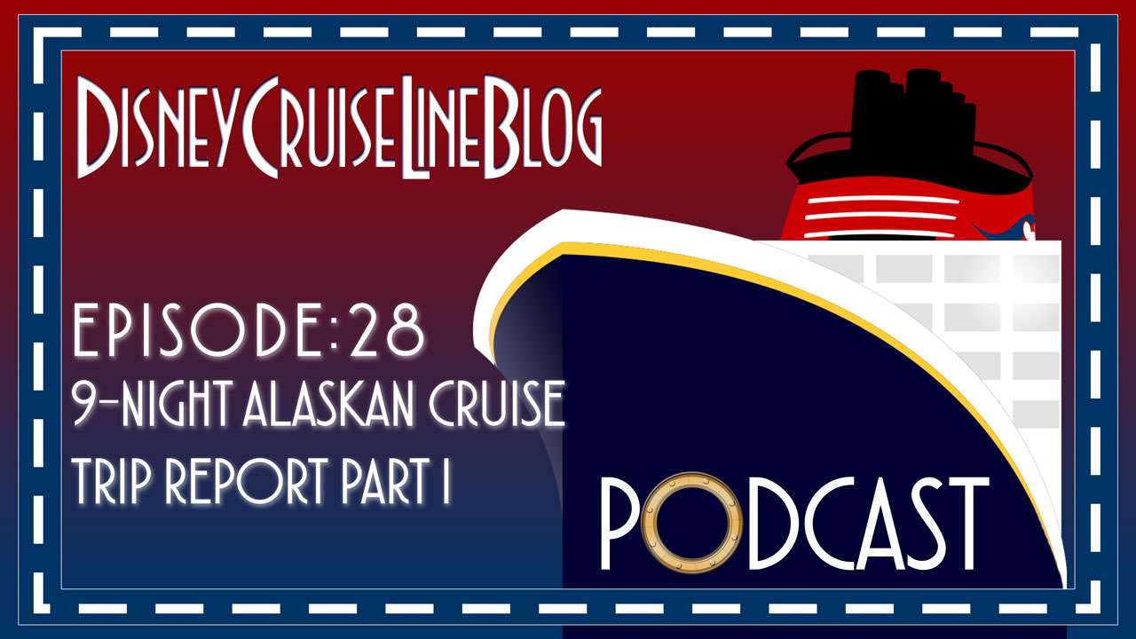 DCL Blog Podcast Episode 28 9night Alaska Trip Report Part 1