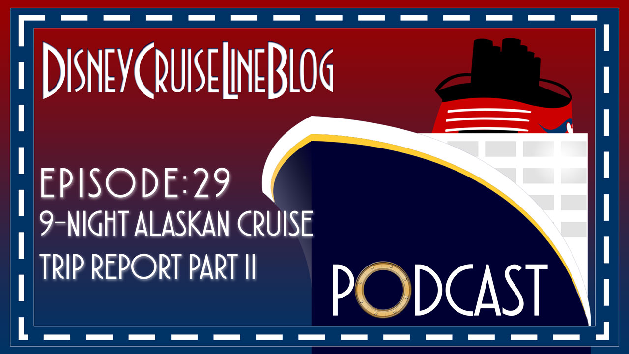 DCL Blog Podcast Episode 29 9night Alaska Trip Report Part 2